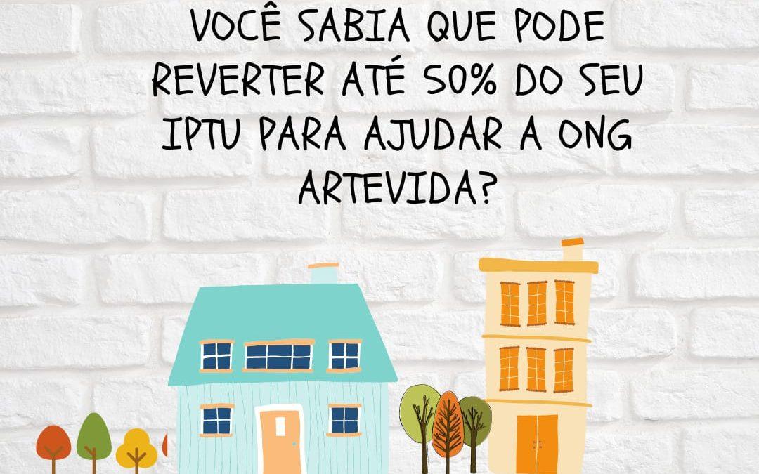 REVERTER ATÉ 50% DO SEU IPTU PARA AJUDAR A ONG ARTEVIDA!
